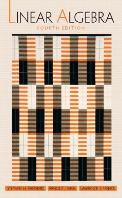 Linear Algebra By Friedberg, Stephen H./ Insel, Arnold J./ Spence, Lawrence E.